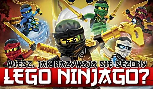 """Wiesz, jak nazywają się sezony """"LEGO Ninjago""""? Litery!"""