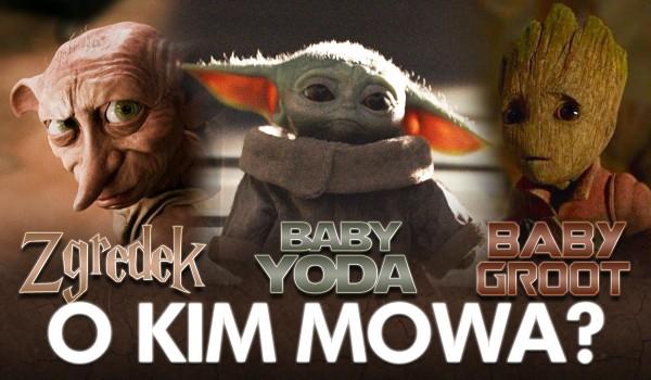 O kim mowa? – Baby Yoda, Groot czy Zgredek?
