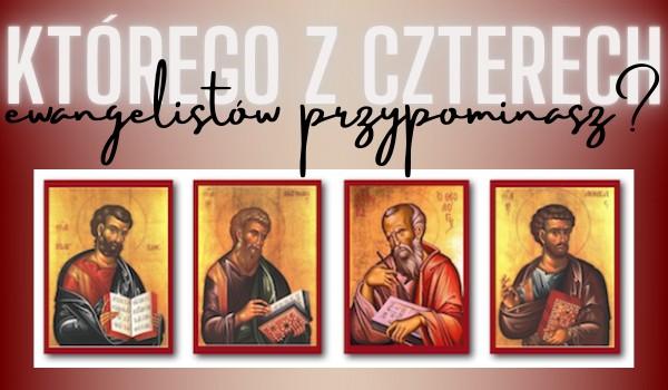 Którego z czterech ewangelistów przypominasz?