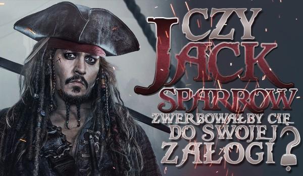Czy Jack Sparrow zwerbowałby Cię do swojej załogi?