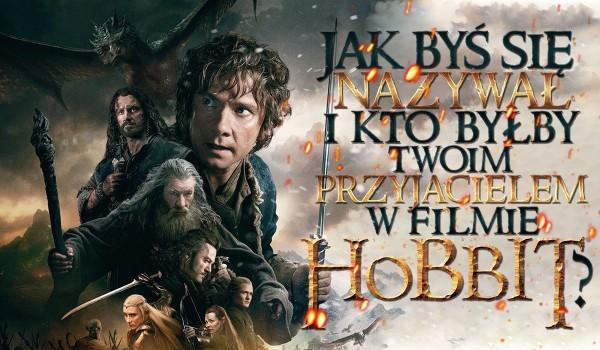 """Jak byś się nazywał i kto by był Twoim przyjacielem, gdybyś grał w filmie ,,Hobbit""""?"""