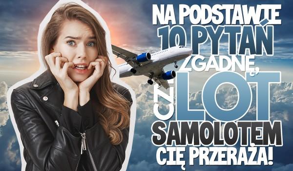 Na podstawie 10 pytań zgadnę, czy lot samolotem Cię przeraża!