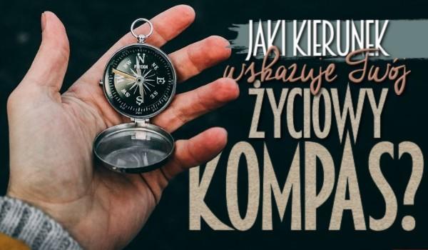 Jaki kierunek wskazuje Twój życiowy kompas?