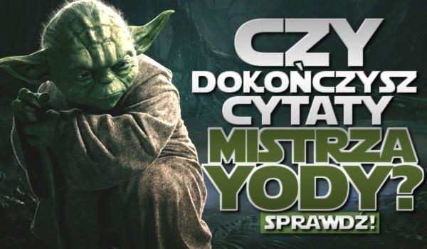 Czy dokończysz cytaty Mistrza Yody?