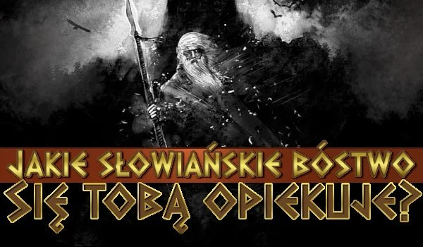 Jakie słowiańskie bóstwo sprawuje pieczę nad Tobą?