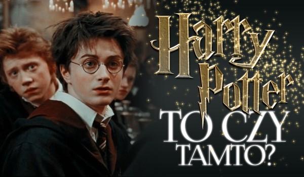 To czy tamto? – edycja Harry Potter!
