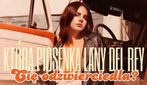 Która piosenka Lany Del Rey Cię odzwierciedla?