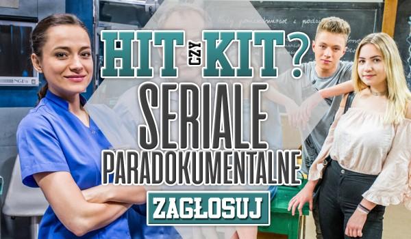 Hit czy kit? – Seriale paradokumentalne!