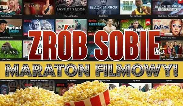 Zrób sobie maraton filmowy! – Netflix