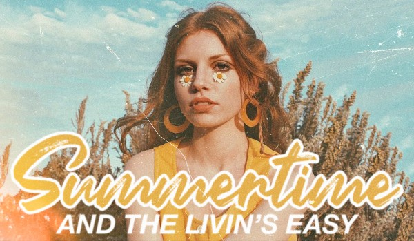 Summertime and the livin's easy