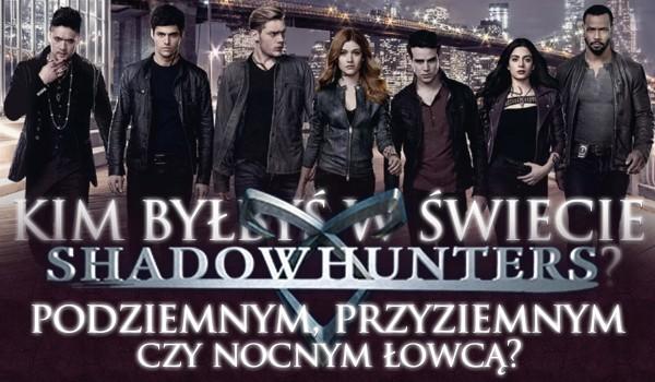 Kim byłbyś w świecie Shadowhunters? Podziemnym, przyziemnym czy Nocnym Łowcą?
