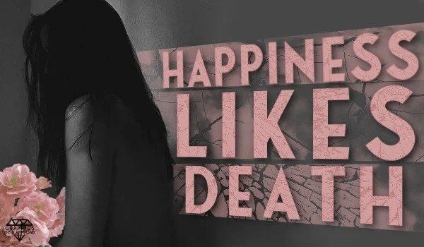 Happiness likes death