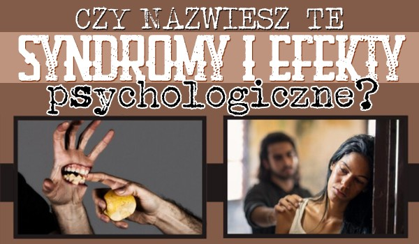 Czy nazwiesz te syndromy i efekty psychologiczne?