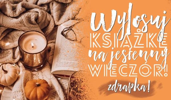 Wylosuj książkę na jesienny wieczór!