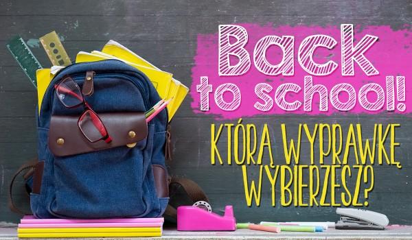 Back to school! Którą wyprawkę wybierzesz?