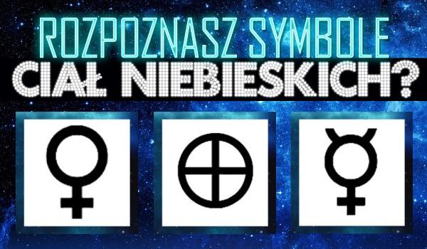 Czy rozpoznasz symbole ciał niebieskich?