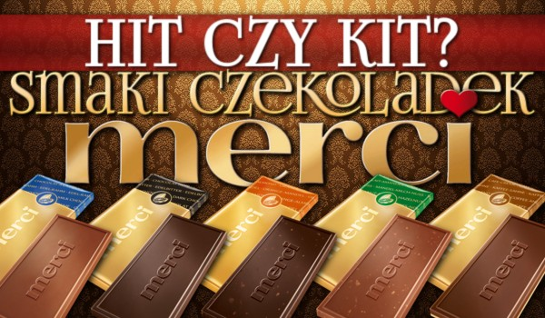 Hit czy kit? – Smaki czekoladek Merci!