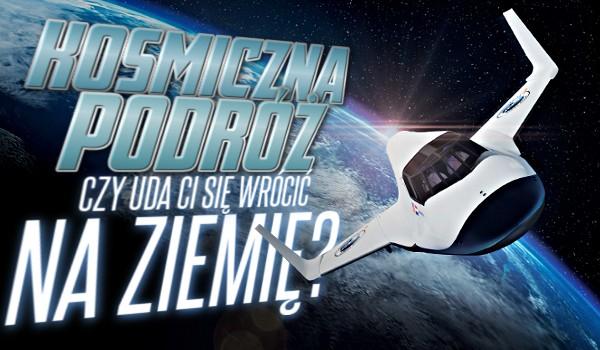 Kosmiczna podróż — Czy uda Ci się wrócić na Ziemię?