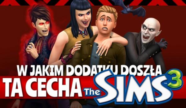 W jakim dodatku doszła ta cecha? – The Sims 3