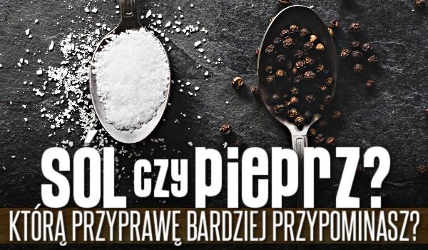 Sól czy pieprz? Którą przyprawę bardziej przypominasz?