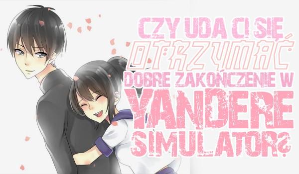 Czy uda Ci się otrzymać dobre zakończenie w Yandere Simulator?