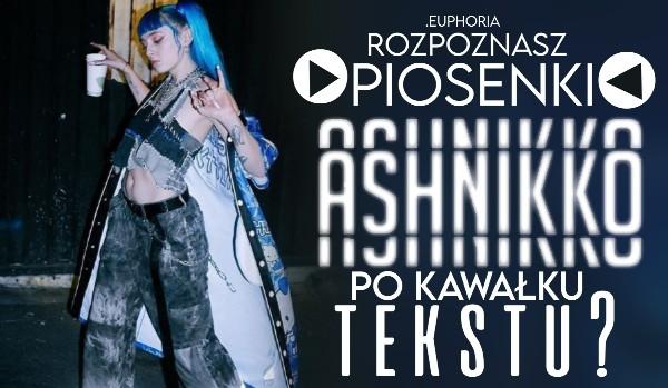 Rozpoznasz piosenki Ashnikko po kawałku tekstu?
