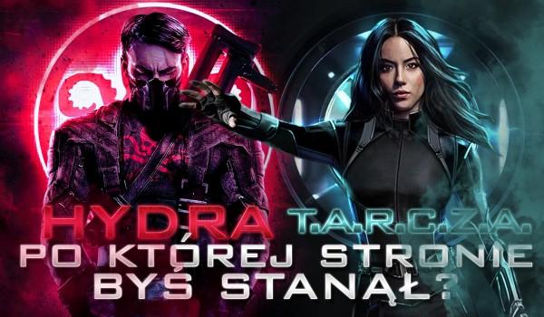 T.A.R.C.Z.A. czy HYDRA? – Po której stronie byś stanął?