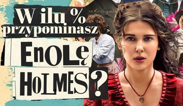 W ilu % przypominasz Enolę Holmes?