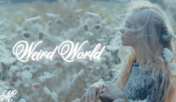 Weird World | Luna Lovegood | One shot
