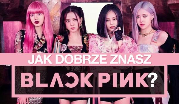 Jak dobrze znasz BlackPink?