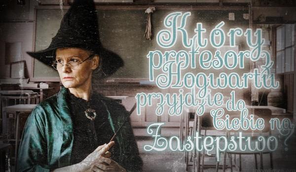 Który profesor z Hogwartu przyjdzie do Ciebie na zastępstwo? – Zdrapka!
