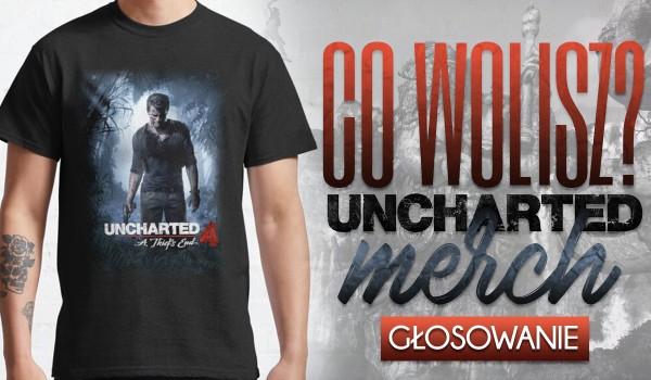 "Co wolisz? – ""Uncharted"" merch!"