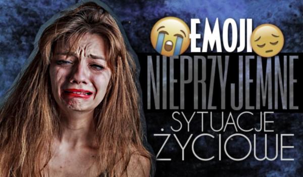 Emoji – nieprzyjemne sytuacje życiowe!