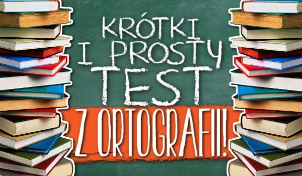 Krótki i prosty test z ortografii!