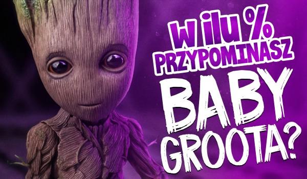 W ilu % przypominasz Baby Groota?