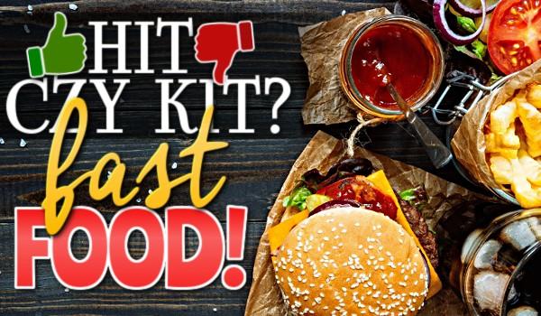Hit czy kit? – Fast food!