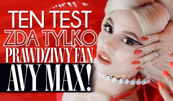 Ten test zda tylko prawdziwy fan Avy Max!