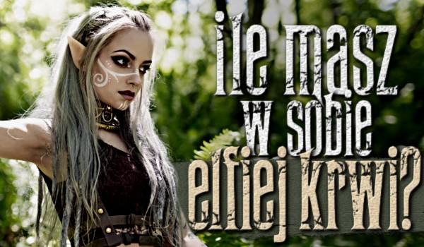 Ile masz w sobie elfiej krwi?