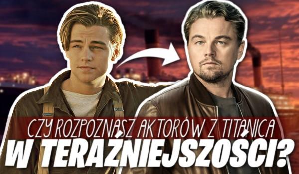 """Czy rozpoznasz aktorów z """"Titanica"""" w teraźniejszości?"""
