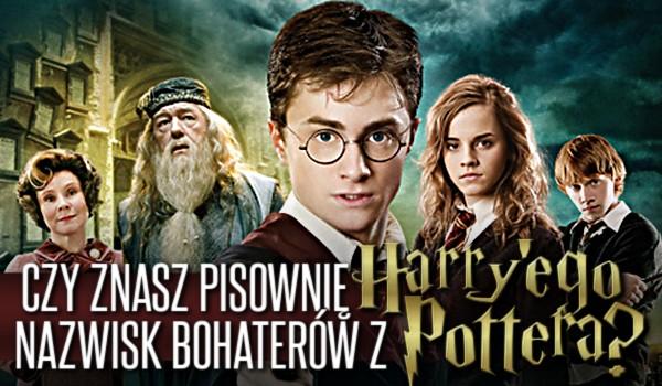 """Czy znasz pisownię nazwisk bohaterów """"Harry'ego Pottera""""?"""
