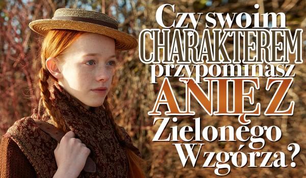 Czy swoim charakterem przypominasz Anię z Zielonego Wzgórza?