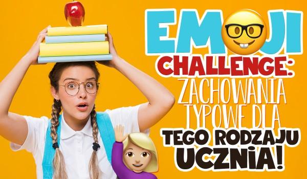 Emoji challenge – zachowania typowe dla tego rodzaju ucznia!