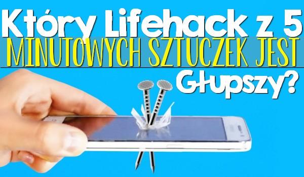Który lifehack z 5 minutowych sztuczek jest głupszy?
