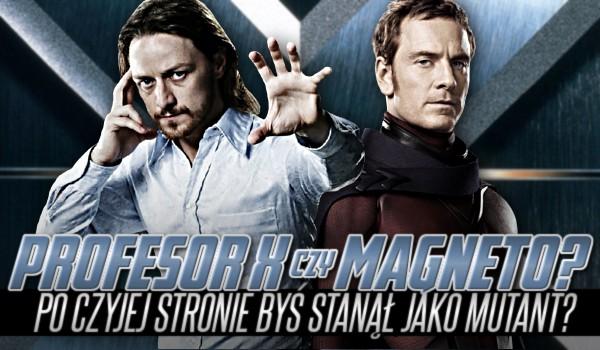 Profesor X czy Magneto – po czyjej stronie byś stanął jako mutant?