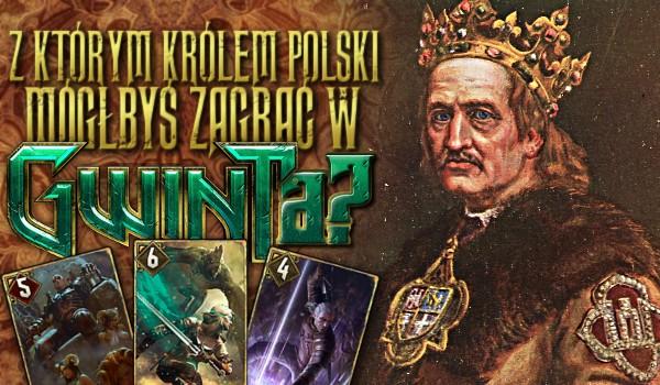 Z jakim królem Polski mógłbyś zagrać w Gwinta?