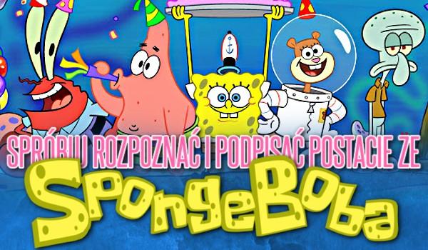 """Spróbuj rozpoznać i podpisać postacie ze """"SpongeBoba""""!"""