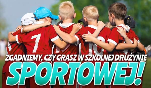 Zgadniemy, czy grasz w szkolnej drużynie sportowej!