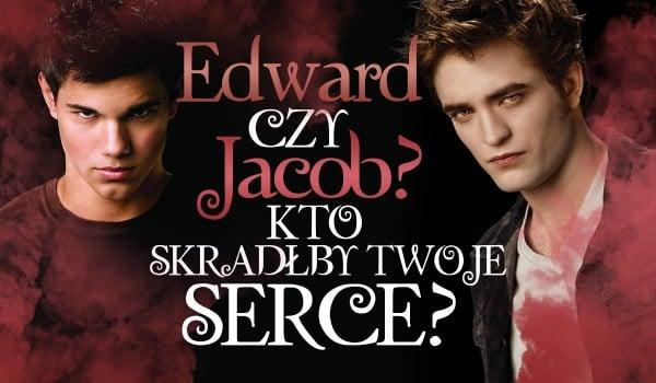 Edward czy Jacob – Kto skradłby Twoje serce?