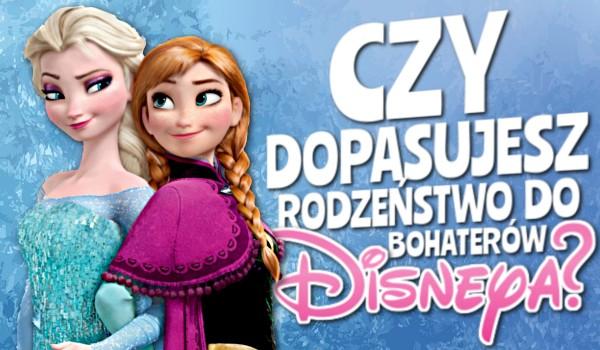 Dopasujesz rodzeństwo do bohaterów Disneya?