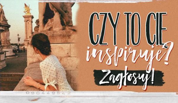 Czy to Cię inspiruje?